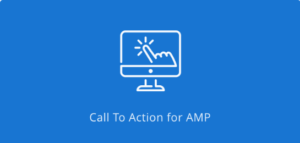 AMP – Call To Action (CTA)